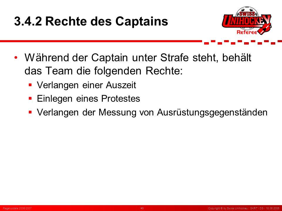 3.4.2 Rechte des Captains Während der Captain unter Strafe steht, behält das Team die folgenden Rechte: