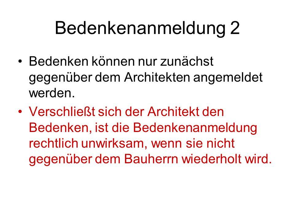 Bedenkenanmeldung 2 Bedenken können nur zunächst gegenüber dem Architekten angemeldet werden.