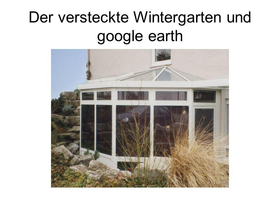 Der versteckte Wintergarten und google earth