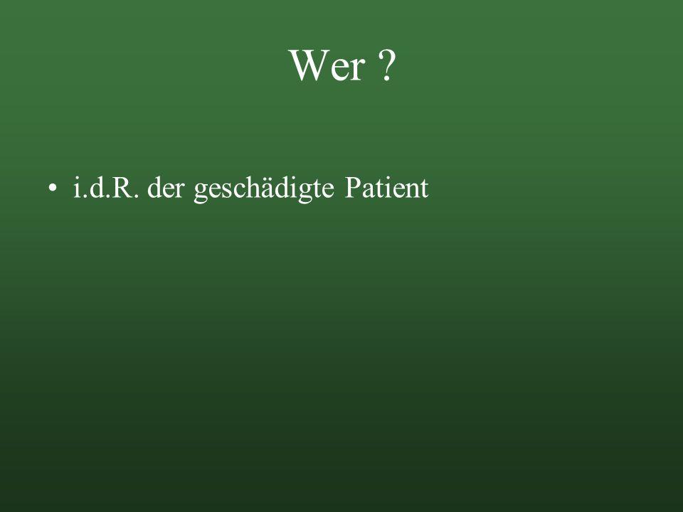 Wer i.d.R. der geschädigte Patient