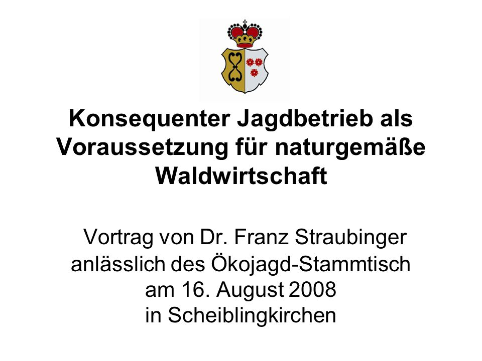 Konsequenter Jagdbetrieb als Voraussetzung für naturgemäße Waldwirtschaft Vortrag von Dr.
