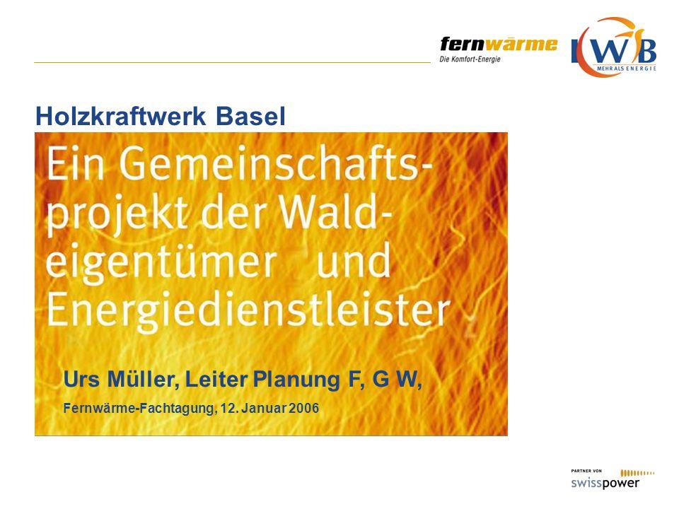 Holzkraftwerk Basel Urs Müller, Leiter Planung F, G W,