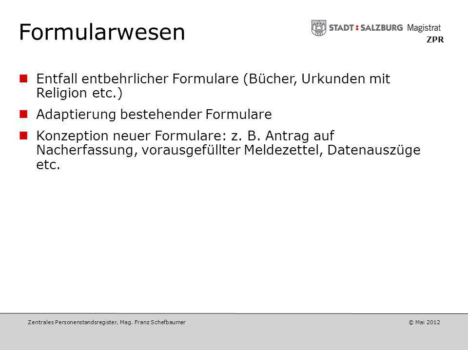 Formularwesen ZPR. Entfall entbehrlicher Formulare (Bücher, Urkunden mit Religion etc.) Adaptierung bestehender Formulare.