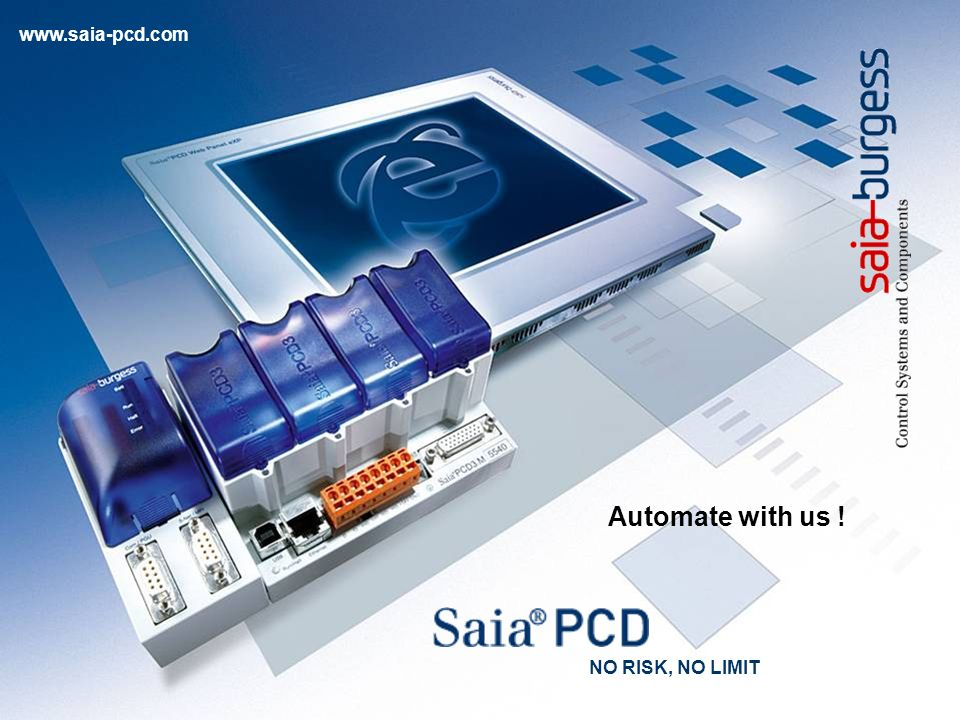 Automate with us ! www.saia-pcd.com NO RISK, NO LIMIT