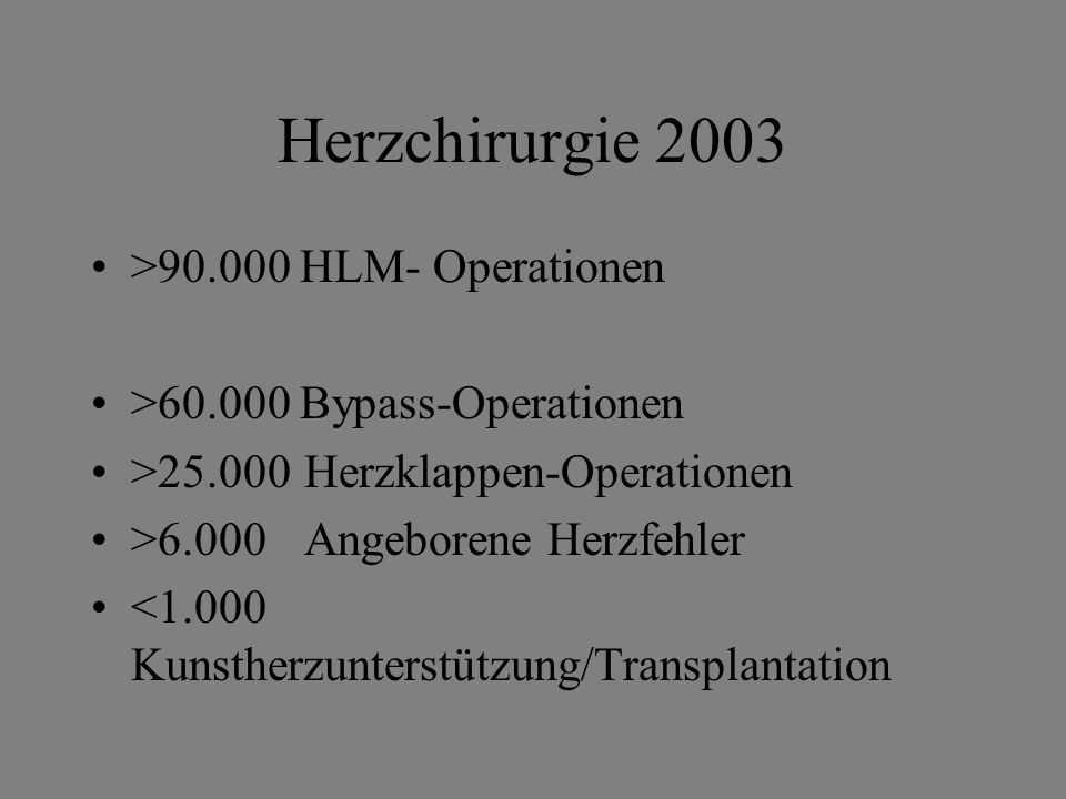Herzchirurgie 2003 >90.000 HLM- Operationen