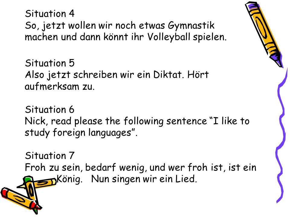 Situation 4 So, jetzt wollen wir noch etwas Gymnastik machen und dann könnt ihr Volleyball spielen.