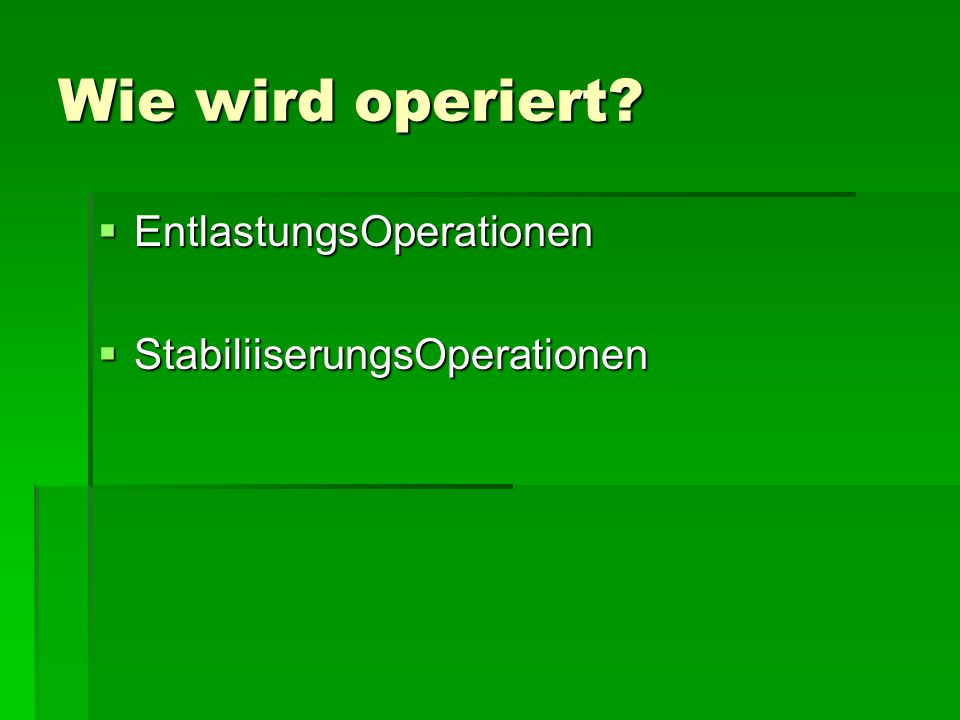 Wie wird operiert EntlastungsOperationen StabiliiserungsOperationen