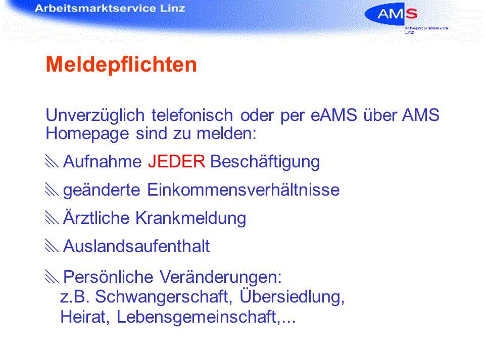 Meldepflichten Unverzüglich telefonisch oder per eAMS über AMS Homepage sind zu melden: Aufnahme JEDER Beschäftigung.
