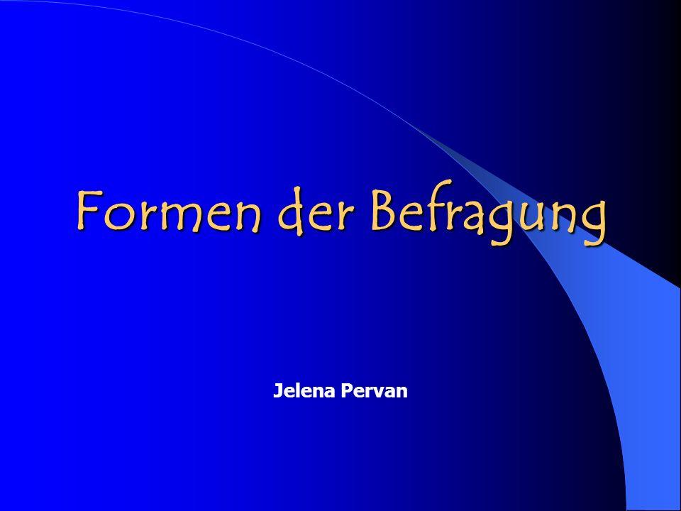 Formen der Befragung Jelena Pervan