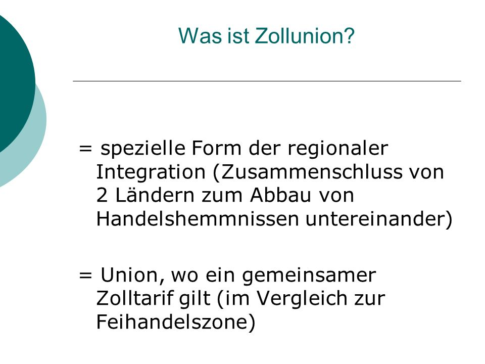 Was ist Zollunion = spezielle Form der regionaler Integration (Zusammenschluss von 2 Ländern zum Abbau von Handelshemmnissen untereinander)