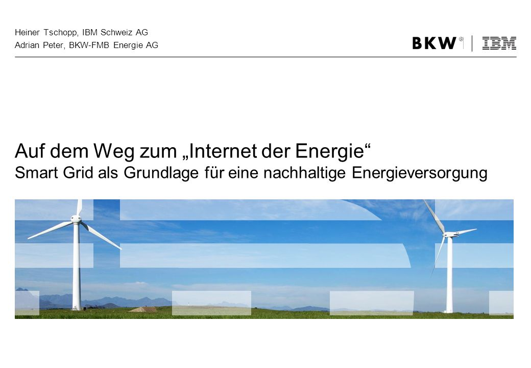 Heiner Tschopp, IBM Schweiz AG Adrian Peter, BKW-FMB Energie AG