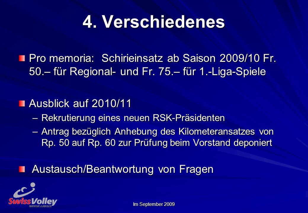 4. Verschiedenes Pro memoria: Schirieinsatz ab Saison 2009/10 Fr. 50.– für Regional- und Fr. 75.– für 1.-Liga-Spiele.