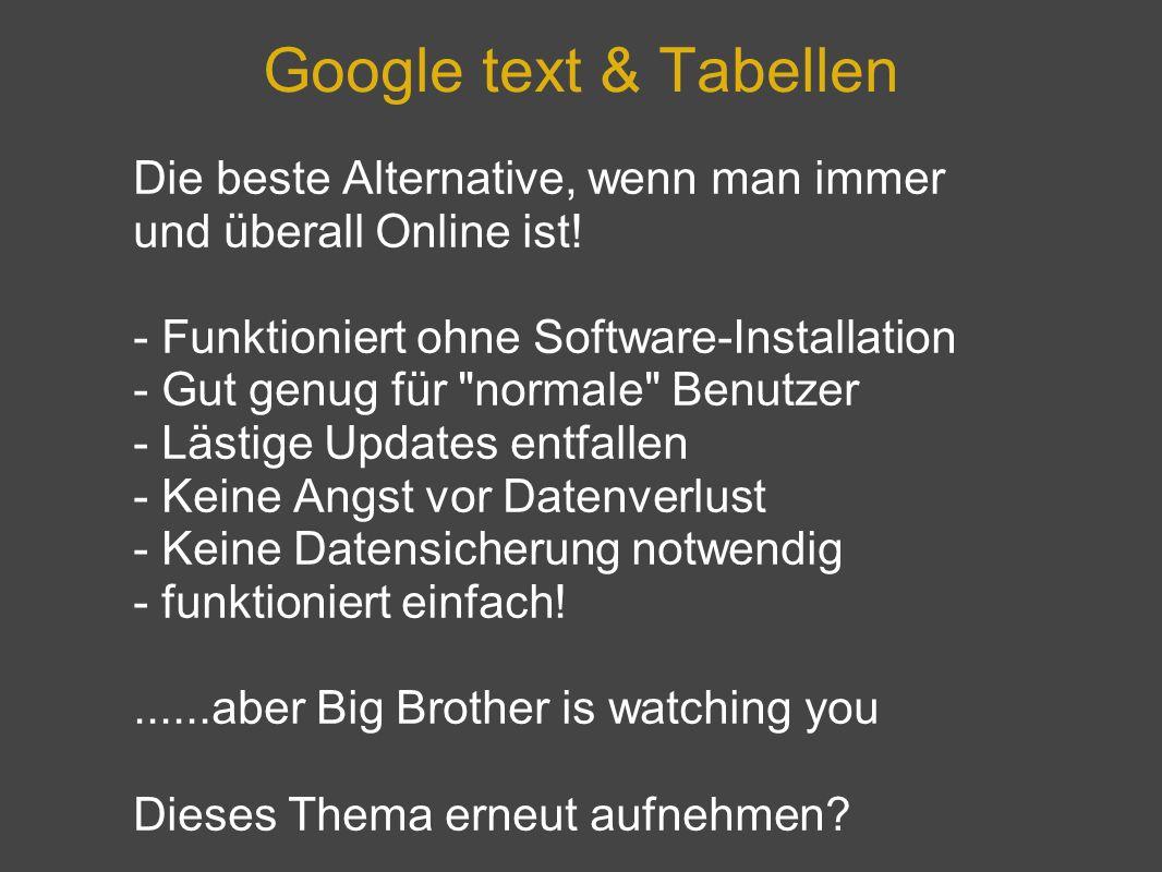 Google text & Tabellen Die beste Alternative, wenn man immer und überall Online ist! - Funktioniert ohne Software-Installation.