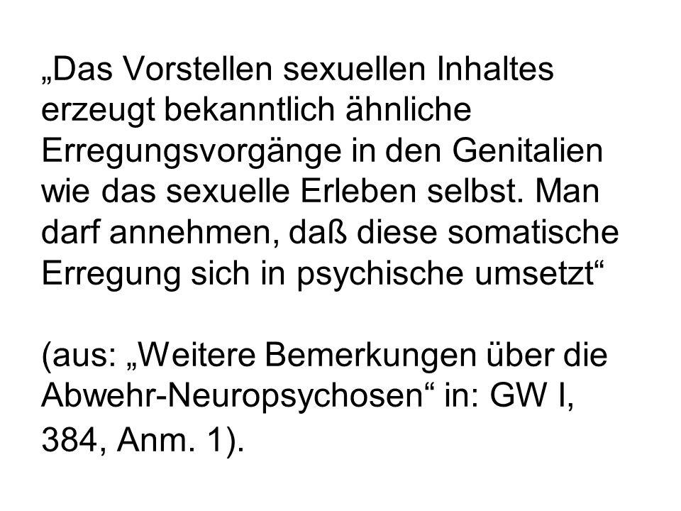 """""""Das Vorstellen sexuellen Inhaltes erzeugt bekanntlich ähnliche Erregungsvorgänge in den Genitalien wie das sexuelle Erleben selbst."""