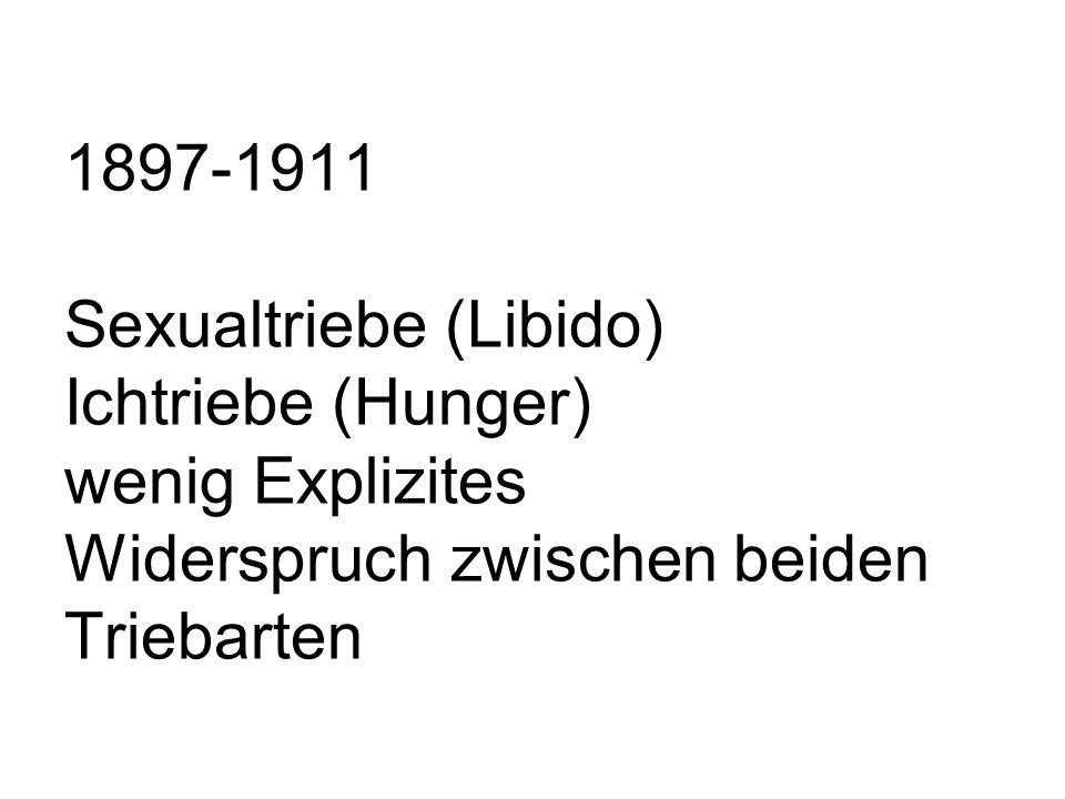 1897-1911 Sexualtriebe (Libido) Ichtriebe (Hunger) wenig Explizites Widerspruch zwischen beiden Triebarten