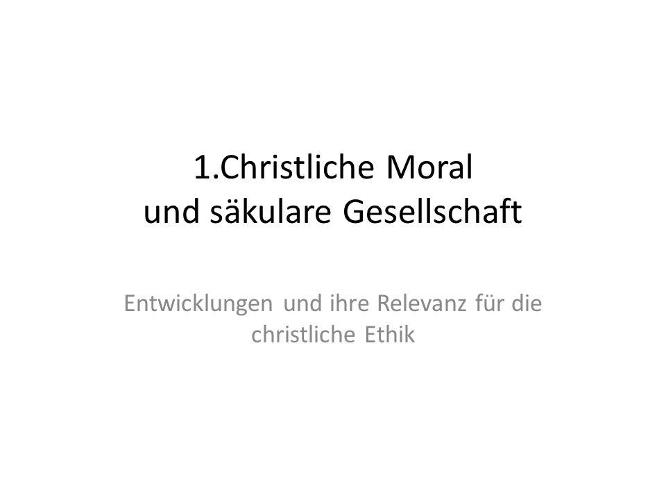 1.Christliche Moral und säkulare Gesellschaft