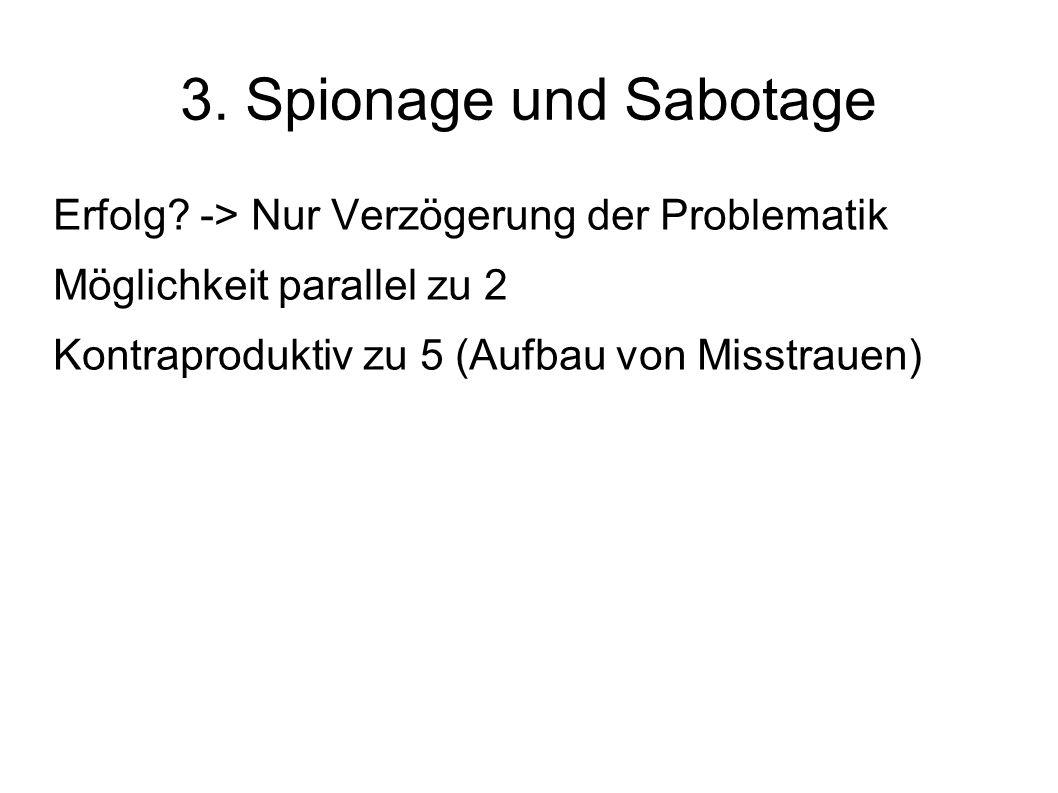 3. Spionage und Sabotage Erfolg -> Nur Verzögerung der Problematik