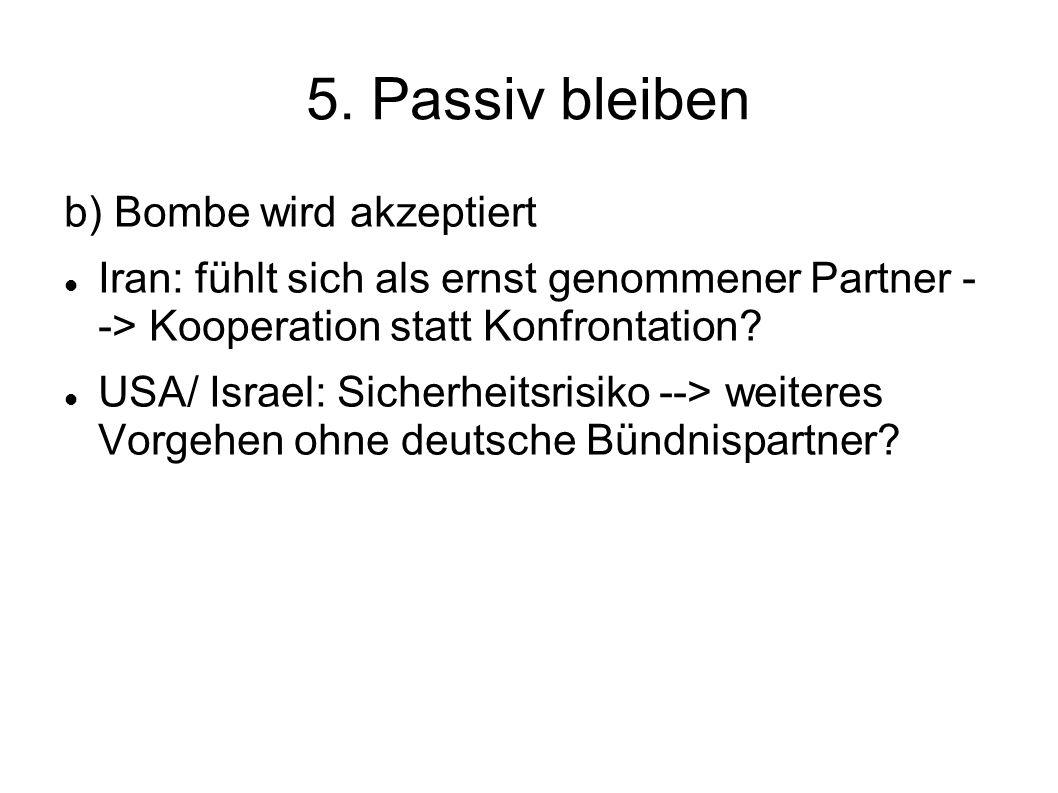 5. Passiv bleiben b) Bombe wird akzeptiert