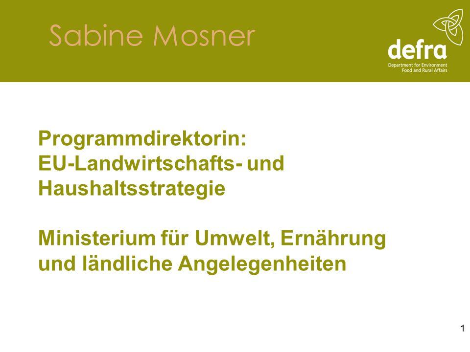 Sabine Mosner Programmdirektorin: EU-Landwirtschafts- und Haushaltsstrategie Ministerium für Umwelt, Ernährung und ländliche Angelegenheiten.