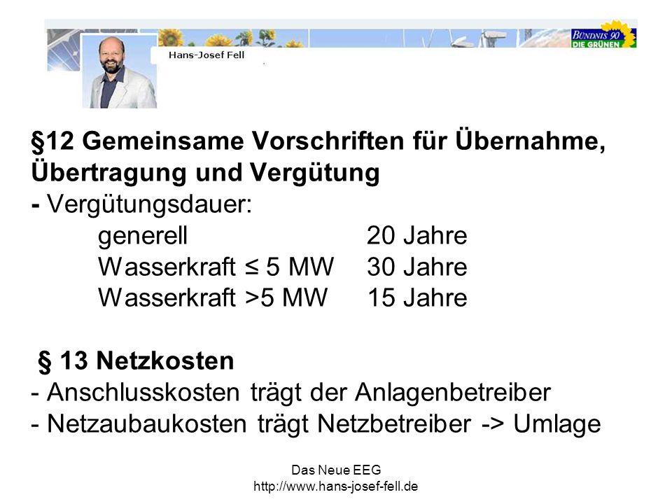 §12 Gemeinsame Vorschriften für Übernahme, Übertragung und Vergütung - Vergütungsdauer: generell 20 Jahre Wasserkraft ≤ 5 MW 30 Jahre Wasserkraft >5 MW 15 Jahre § 13 Netzkosten - Anschlusskosten trägt der Anlagenbetreiber - Netzaubaukosten trägt Netzbetreiber -> Umlage