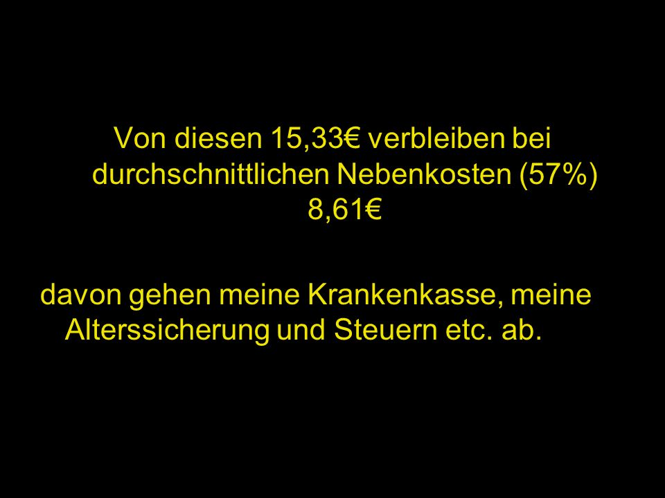 Von diesen 15,33€ verbleiben bei durchschnittlichen Nebenkosten (57%) 8,61€