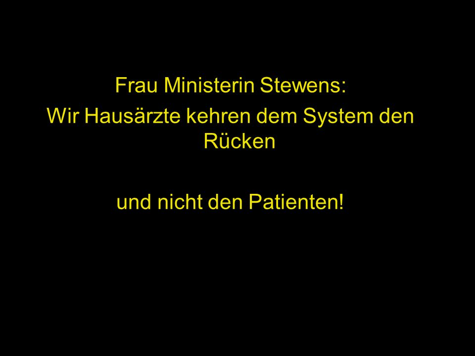 Frau Ministerin Stewens: Wir Hausärzte kehren dem System den Rücken