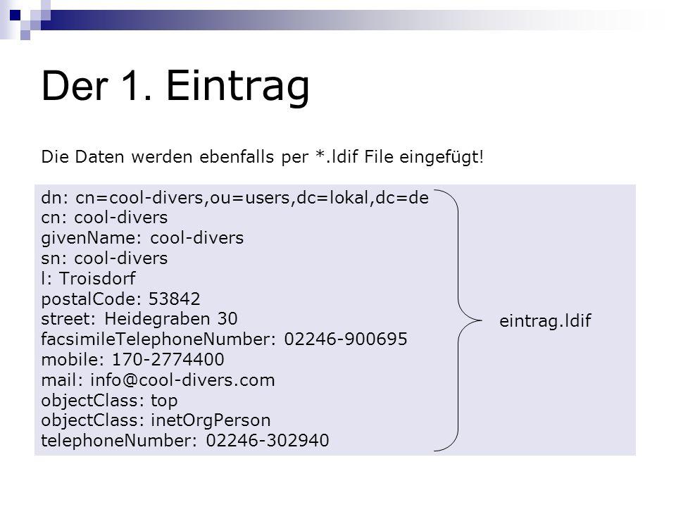 Der 1. Eintrag Die Daten werden ebenfalls per *.ldif File eingefügt!