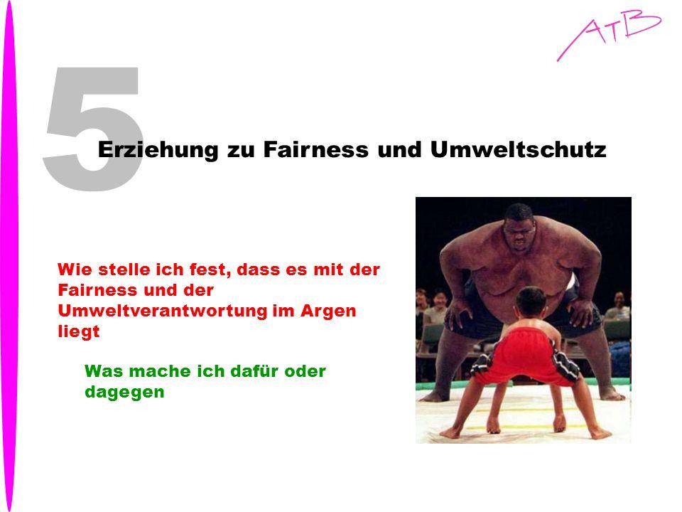5 Erziehung zu Fairness und Umweltschutz