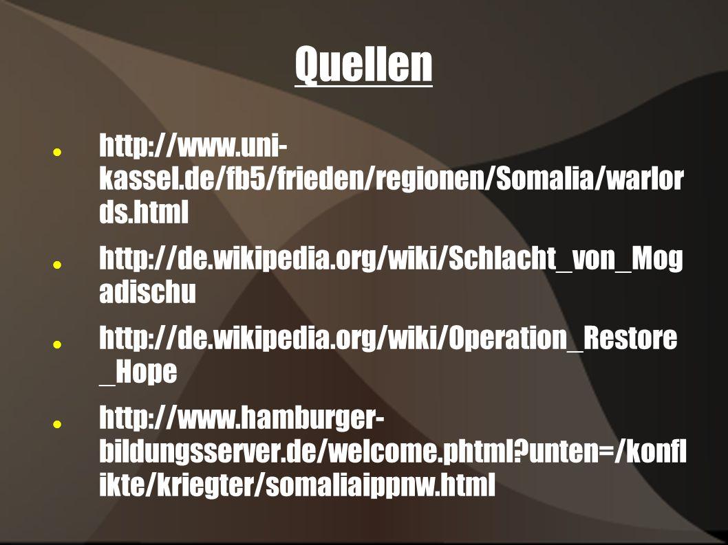 Quellen http://www.uni- kassel.de/fb5/frieden/regionen/Somalia/warlor ds.html. http://de.wikipedia.org/wiki/Schlacht_von_Mog adischu.