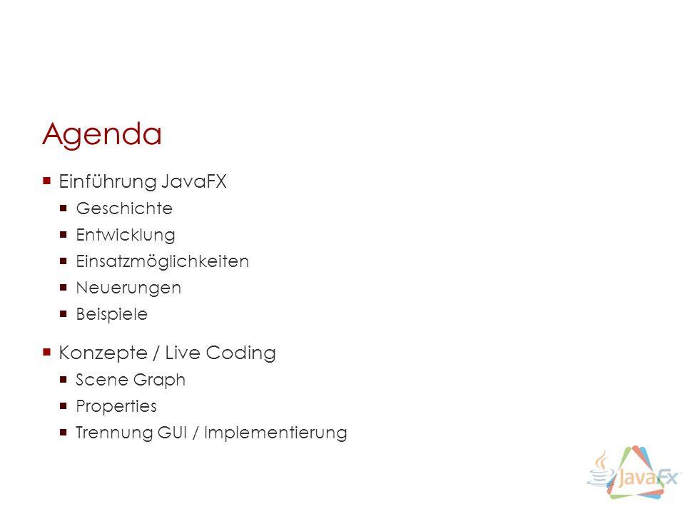 Agenda Einführung JavaFX Konzepte / Live Coding Geschichte Entwicklung