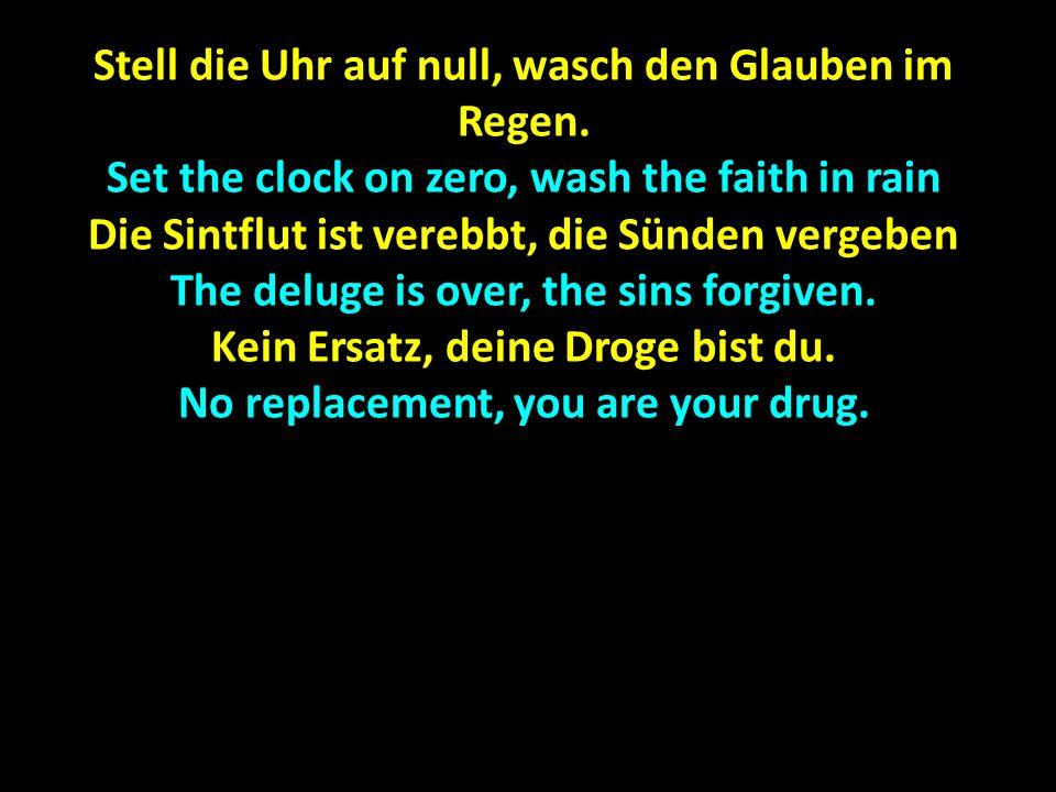 Stell die Uhr auf null, wasch den Glauben im Regen.
