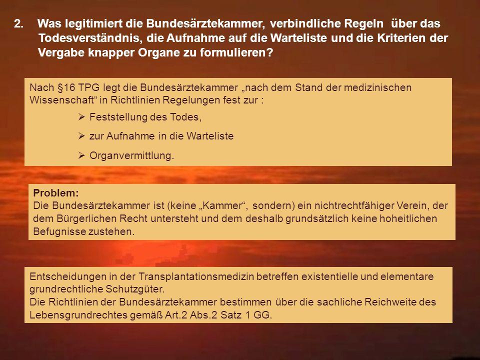 2. Was legitimiert die Bundesärztekammer, verbindliche Regeln über das Todesverständnis, die Aufnahme auf die Warteliste und die Kriterien der Vergabe knapper Organe zu formulieren