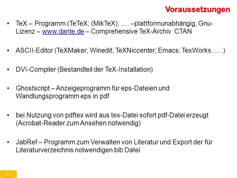 Voraussetzungen TeX – Programm (TeTeX; (MikTeX); …. –plattformunabhängig, Gnu-Lizenz – www.dante.de – Comprehensive TeX-Archiv CTAN.