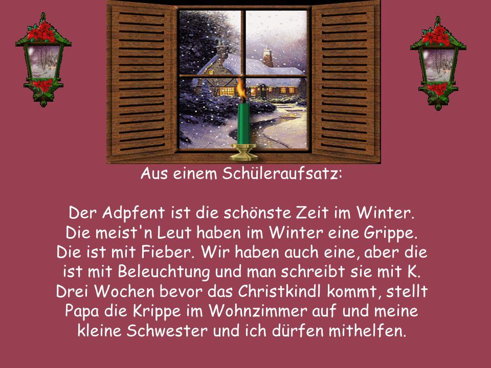 Aus einem Schüleraufsatz: Der Adpfent ist die schönste Zeit im Winter.
