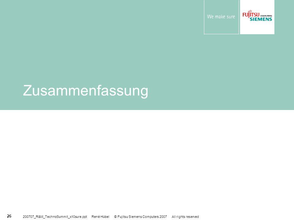 Zusammenfassung 200707_R&M_TechnoSummit_x10sure.ppt René Hübel © Fujitsu Siemens Computers 2007 All rights reserved.