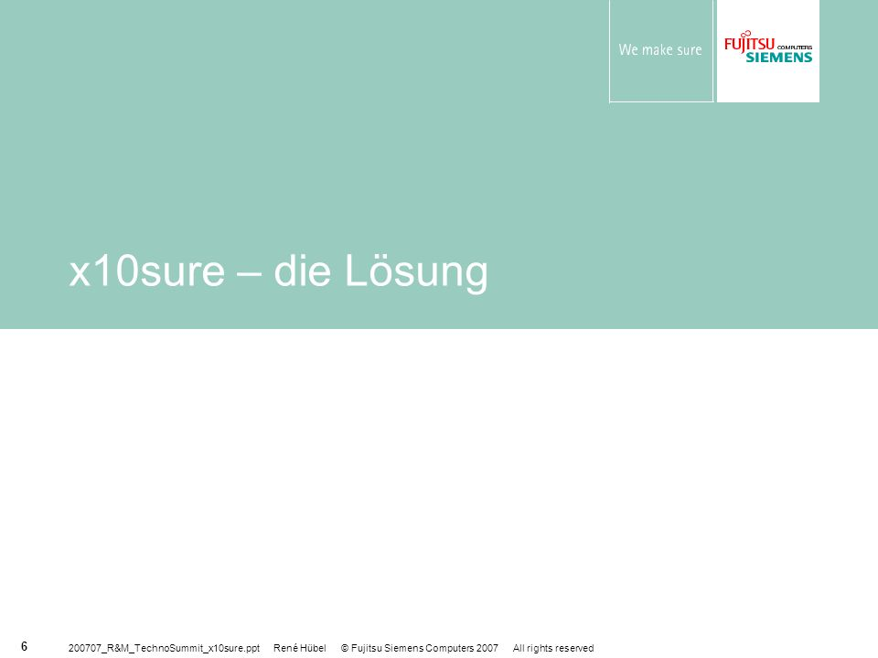 x10sure – die Lösung 200707_R&M_TechnoSummit_x10sure.ppt René Hübel © Fujitsu Siemens Computers 2007 All rights reserved.