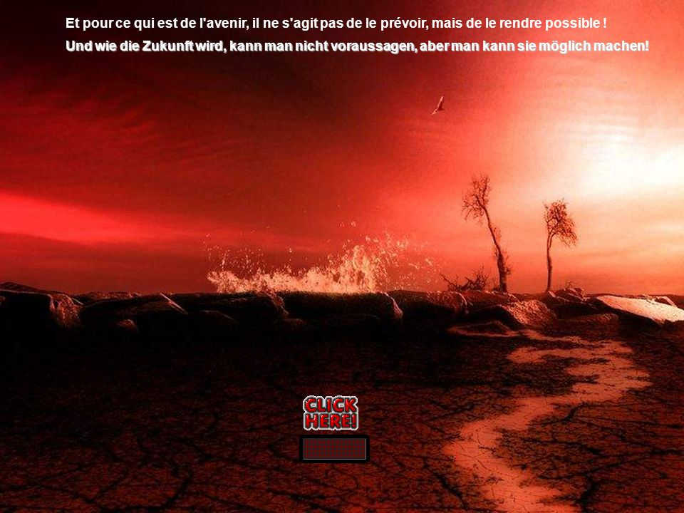 Et pour ce qui est de l avenir, il ne s agit pas de le prévoir, mais de le rendre possible !