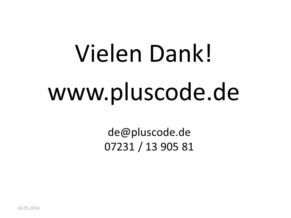Vielen Dank! www.pluscode.de de@pluscode.de 07231 / 13 905 81