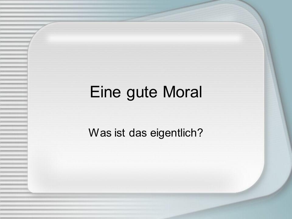 Eine gute Moral Was ist das eigentlich