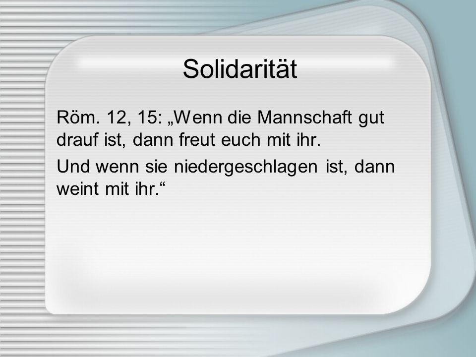 """Solidarität Röm. 12, 15: """"Wenn die Mannschaft gut drauf ist, dann freut euch mit ihr."""
