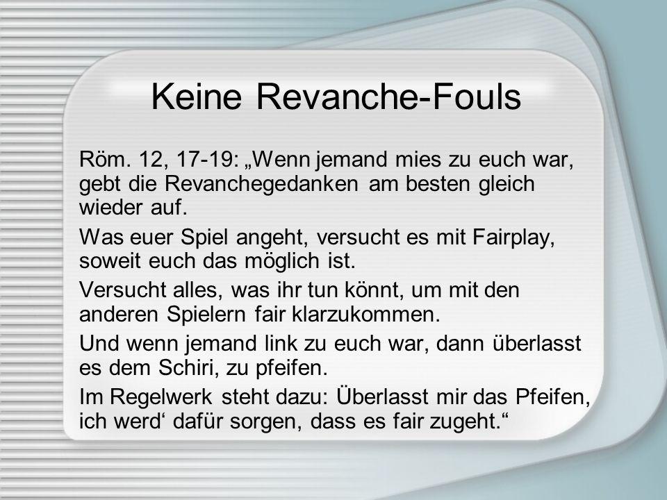 """Keine Revanche-FoulsRöm. 12, 17-19: """"Wenn jemand mies zu euch war, gebt die Revanchegedanken am besten gleich wieder auf."""