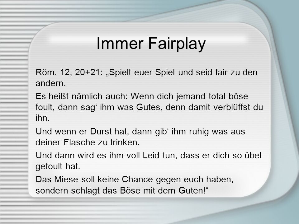 """Immer Fairplay Röm. 12, 20+21: """"Spielt euer Spiel und seid fair zu den andern."""