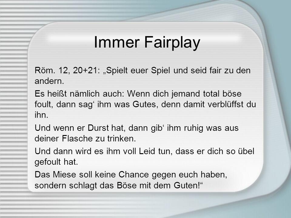 """Immer FairplayRöm. 12, 20+21: """"Spielt euer Spiel und seid fair zu den andern."""