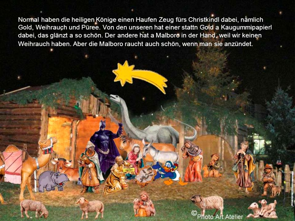 Normal haben die heiligen Könige einen Haufen Zeug fürs Christkindl dabei, nämlich Gold, Weihrauch und Püree.