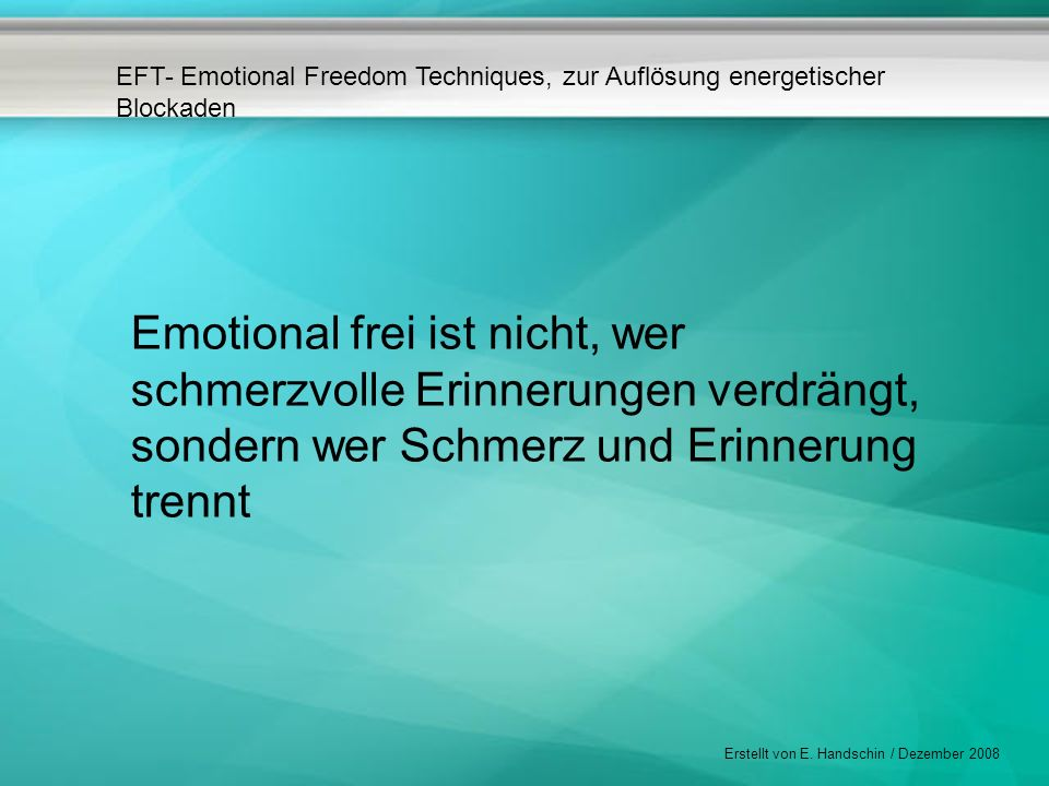 Emotional frei ist nicht, wer schmerzvolle Erinnerungen verdrängt, sondern wer Schmerz und Erinnerung trennt