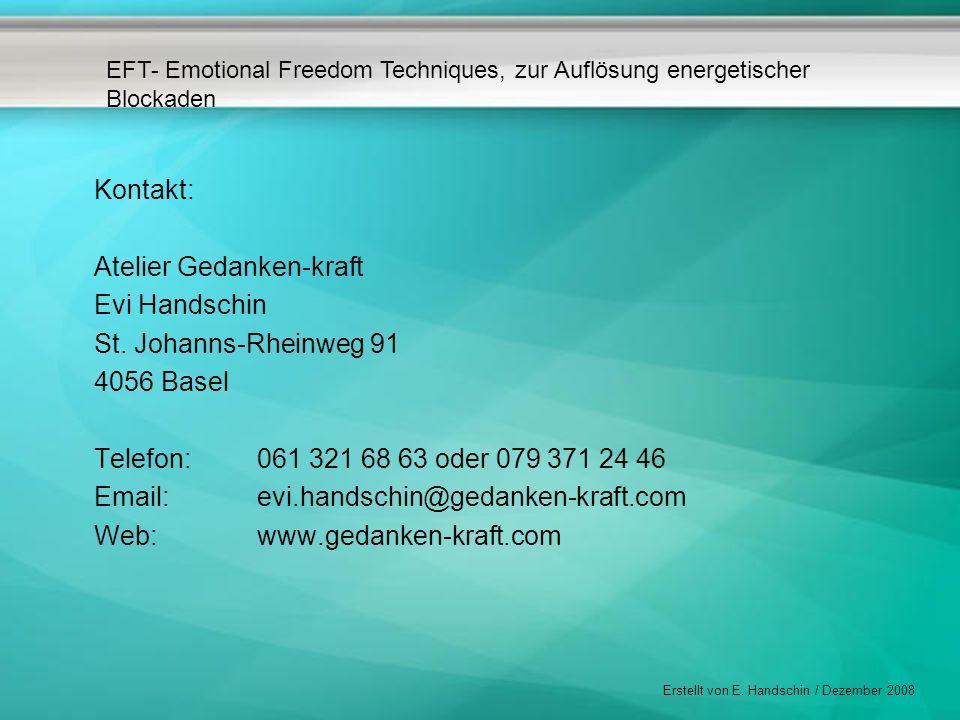 Kontakt: Atelier Gedanken-kraft. Evi Handschin. St. Johanns-Rheinweg 91. 4056 Basel. Telefon: 061 321 68 63 oder 079 371 24 46.