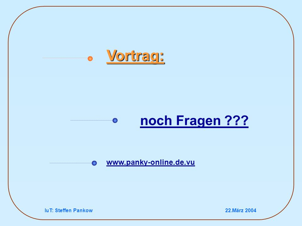 Vortrag: noch Fragen www.panky-online.de.vu