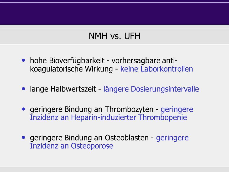 NMH vs. UFH hohe Bioverfügbarkeit - vorhersagbare anti-koagulatorische Wirkung - keine Laborkontrollen.