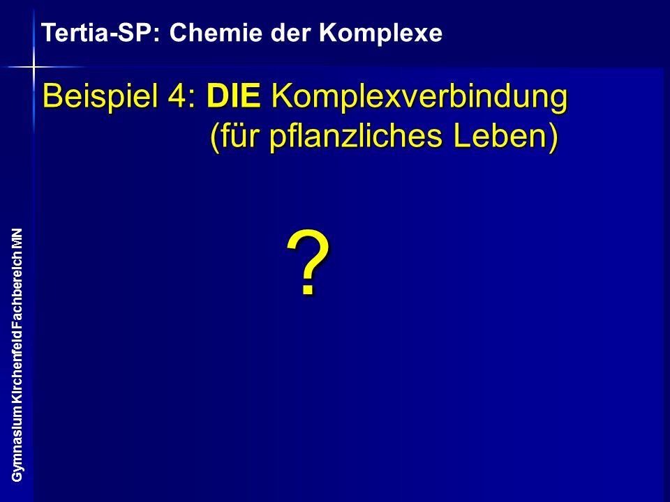 Beispiel 4: DIE Komplexverbindung (für pflanzliches Leben)