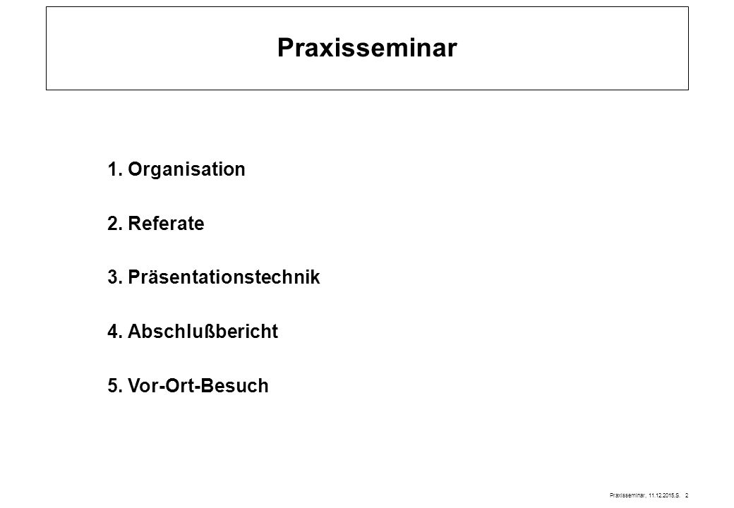 Praxisseminar 1. Organisation 2. Referate 3. Präsentationstechnik